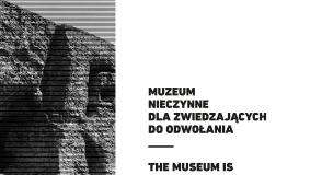 Muzeum zamknięte dla zwiedzających…